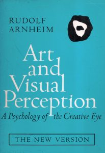 Art & Visual Perception: A Psychology of the Creative Eye