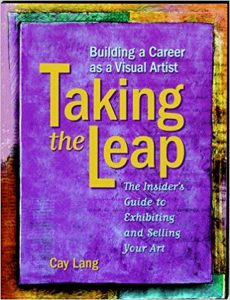 Taking the Leap: Building a Career as a Visual Artist (the Insider's Guide to Exhibiting and Selling Your Art)